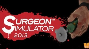 Meet The Surgeons – We Share A Few Words With Bossa Studios, Creators of Surgeon Simulator 2013
