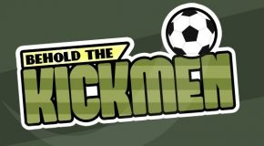 Behold The Kickmen(!)